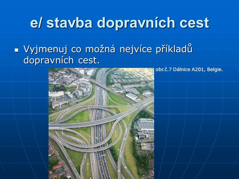 e/ stavba dopravních cest Vyjmenuj co možná nejvíce příkladů dopravních cest.