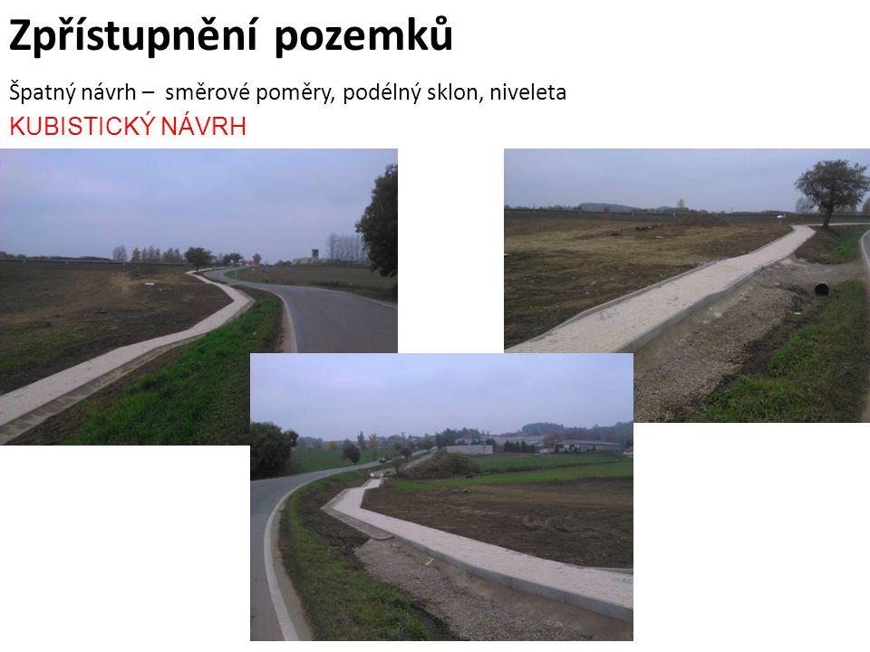 Zpřístupnění pozemků Špatný návrh – směrové poměry, podélný sklon, niveleta KUBISTICKÝ NÁVRH