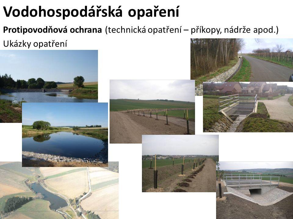 Protipovodňová ochrana (technická opatření – příkopy, nádrže apod.) Ukázky opatření Vodohospodářská opaření