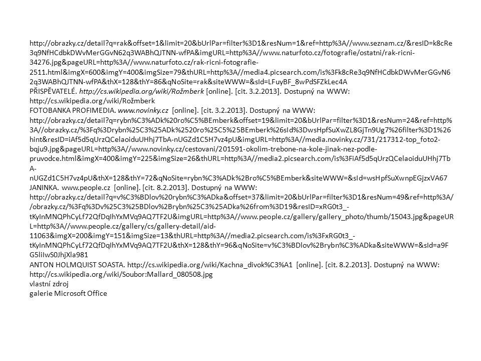 http://obrazky.cz/detail q=rak&offset=1&limit=20&bUrlPar=filter%3D1&resNum=1&ref=http%3A//www.seznam.cz/&resID=k8cRe 3q9NfHCdbkDWvMerGGvN62q3WABhQJTNN-wfPA&imgURL=http%3A//www.naturfoto.cz/fotografie/ostatni/rak-ricni- 34276.jpg&pageURL=http%3A//www.naturfoto.cz/rak-ricni-fotografie- 2511.html&imgX=600&imgY=400&imgSize=79&thURL=http%3A//media4.picsearch.com/is%3Fk8cRe3q9NfHCdbkDWvMerGGvN6 2q3WABhQJTNN-wfPA&thX=128&thY=86&qNoSite=rak&siteWWW=&sId=LFuyBF_8wPdSFZkLec4A PŘISPĚVATELÉ.