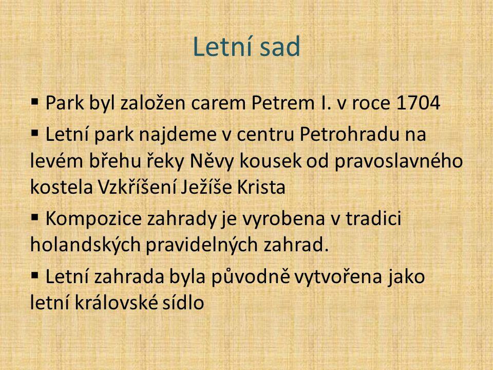 Letní sad  Park byl založen carem Petrem I. v roce 1704  Letní park najdeme v centru Petrohradu na levém břehu řeky Něvy kousek od pravoslavného kos