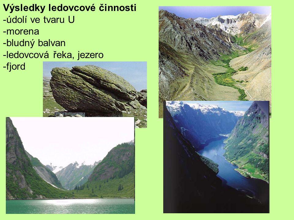 Výsledky ledovcové činnosti -údolí ve tvaru U -morena -bludný balvan -ledovcová řeka, jezero -fjord
