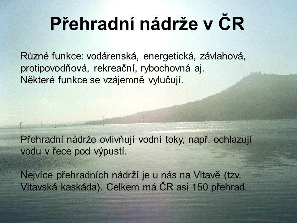Přehradní nádrže v ČR Různé funkce: vodárenská, energetická, závlahová, protipovodňová, rekreační, rybochovná aj.