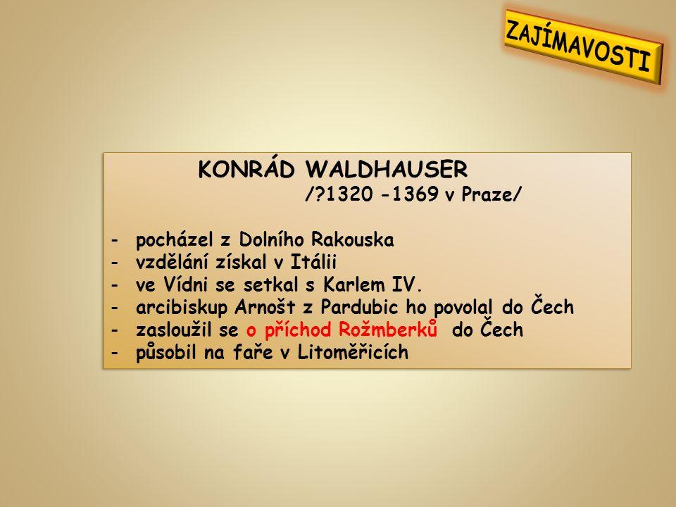 KONRÁD WALDHAUSER / 1320 -1369 v Praze/ -pocházel z Dolního Rakouska -vzdělání získal v Itálii -ve Vídni se setkal s Karlem IV.