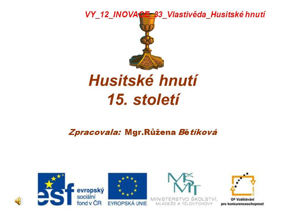 Husitské hnutí 15. století Zpracovala: Mgr.Růžena Bětíková VY_12_INOVACE_33_Vlastivěda_Husitské hnutí