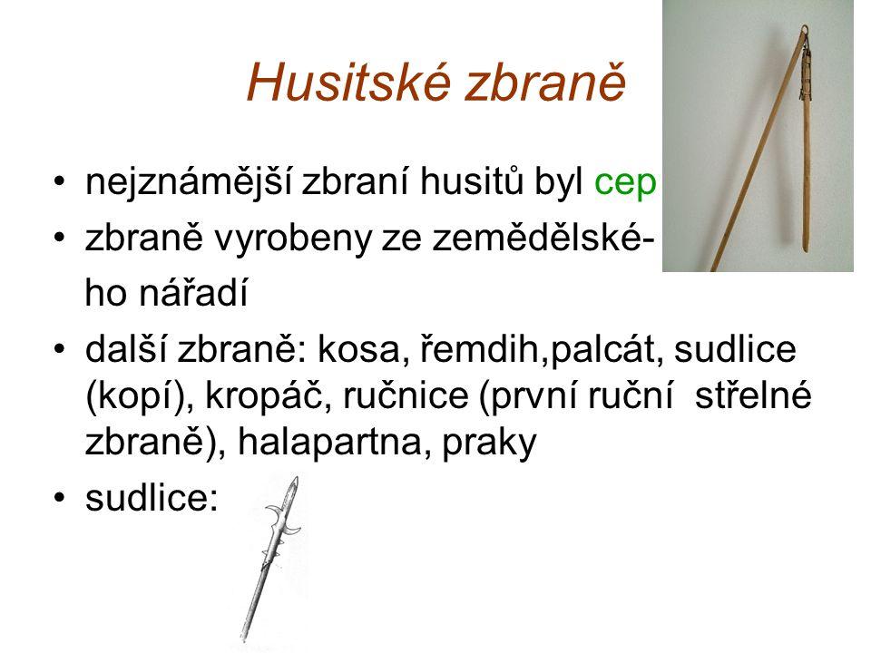Husitské zbraně nejznámější zbraní husitů byl cep zbraně vyrobeny ze zemědělské- ho nářadí další zbraně: kosa, řemdih,palcát, sudlice (kopí), kropáč,