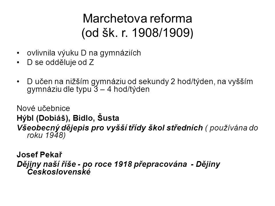 Marchetova reforma (od šk. r. 1908/1909 ) ovlivnila výuku D na gymnáziích D se odděluje od Z D učen na nižším gymnáziu od sekundy 2 hod/týden, na vyšš