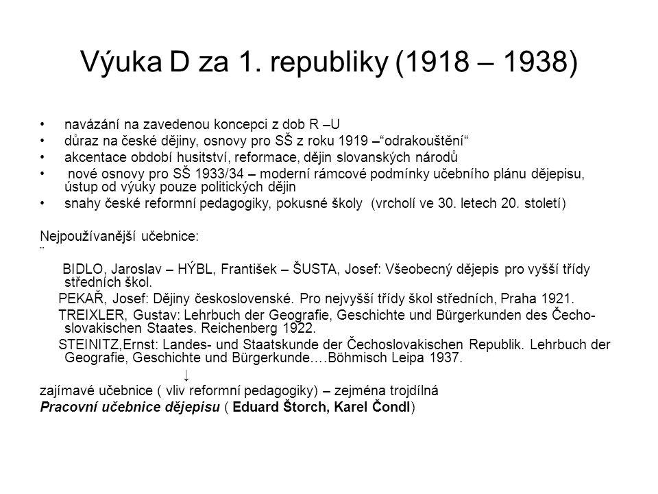 """Výuka D za 1. republiky (1918 – 1938) navázání na zavedenou koncepci z dob R –U důraz na české dějiny, osnovy pro SŠ z roku 1919 –""""odrakouštění"""" akcen"""