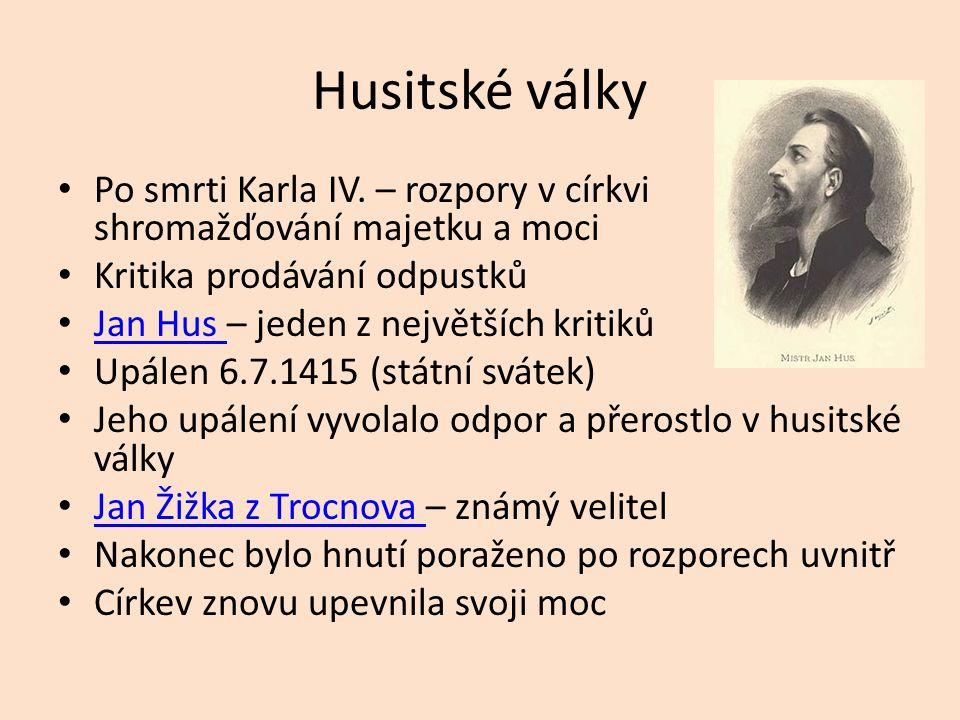Husitské války Po smrti Karla IV. – rozpory v církvi shromažďování majetku a moci Kritika prodávání odpustků Jan Hus – jeden z největších kritiků Jan