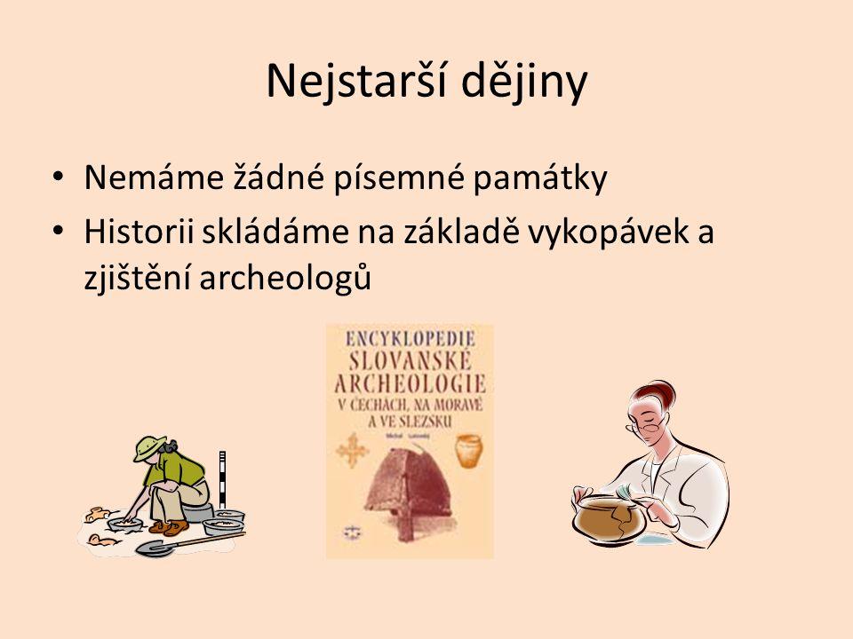Nejstarší dějiny Nemáme žádné písemné památky Historii skládáme na základě vykopávek a zjištění archeologů