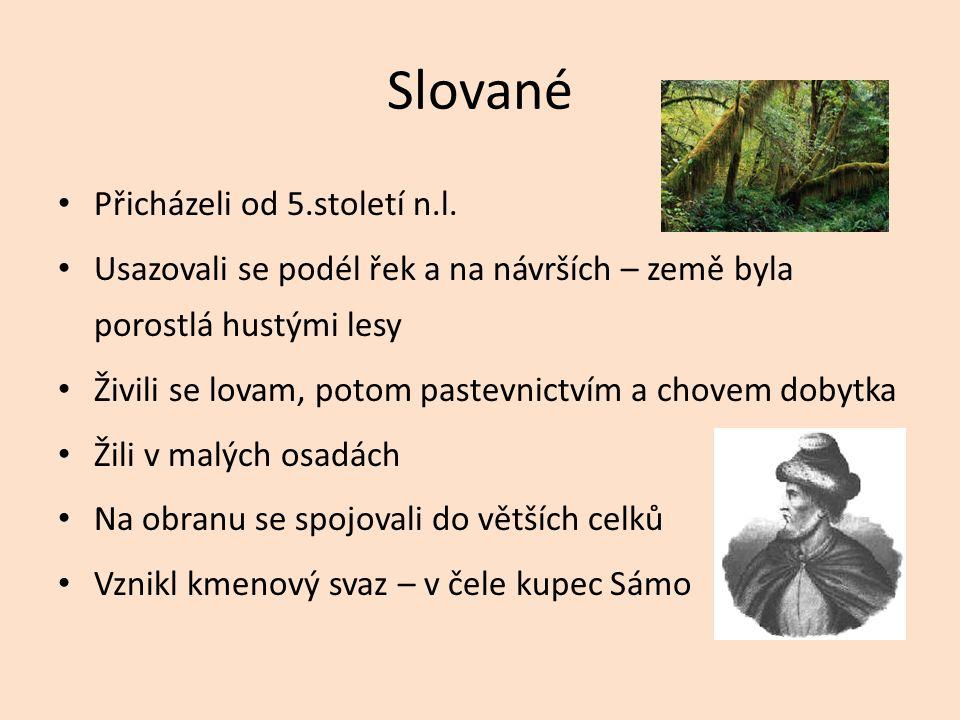 Slované Přicházeli od 5.století n.l. Usazovali se podél řek a na návrších – země byla porostlá hustými lesy Živili se lovam, potom pastevnictvím a cho