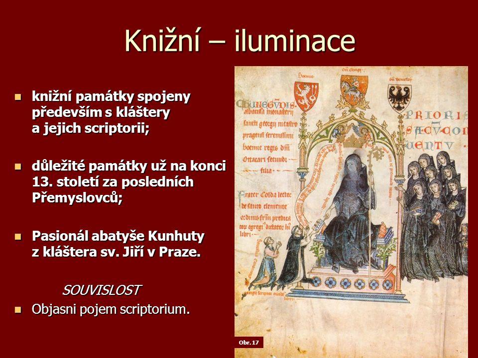 Knižní – iluminace knižní památky spojeny především s kláštery a jejich scriptorii; knižní památky spojeny především s kláštery a jejich scriptorii; důležité památky už na konci 13.