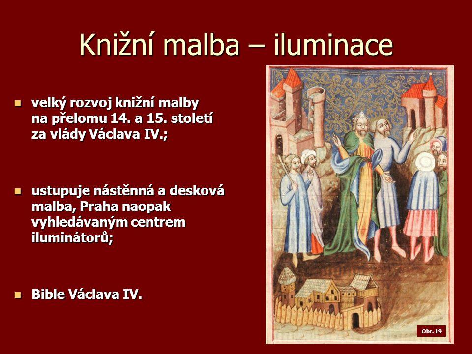 Knižní malba – iluminace velký rozvoj knižní malby na přelomu 14.