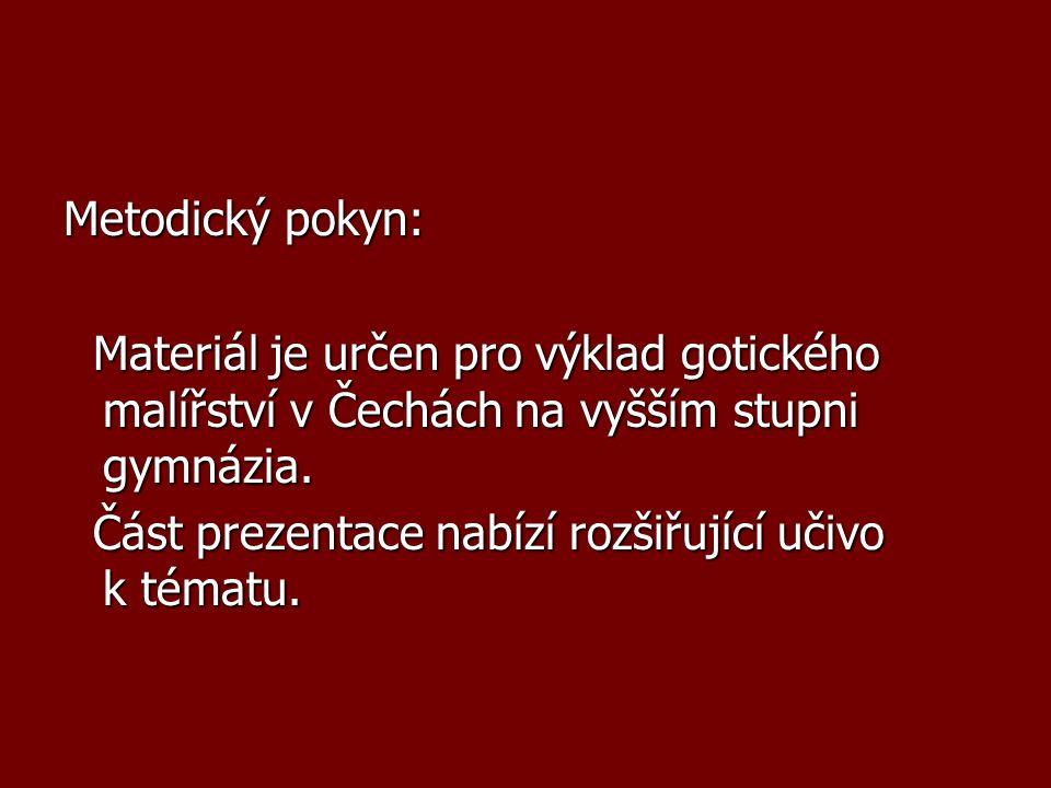 Metodický pokyn: Materiál je určen pro výklad gotického malířství v Čechách na vyšším stupni gymnázia.