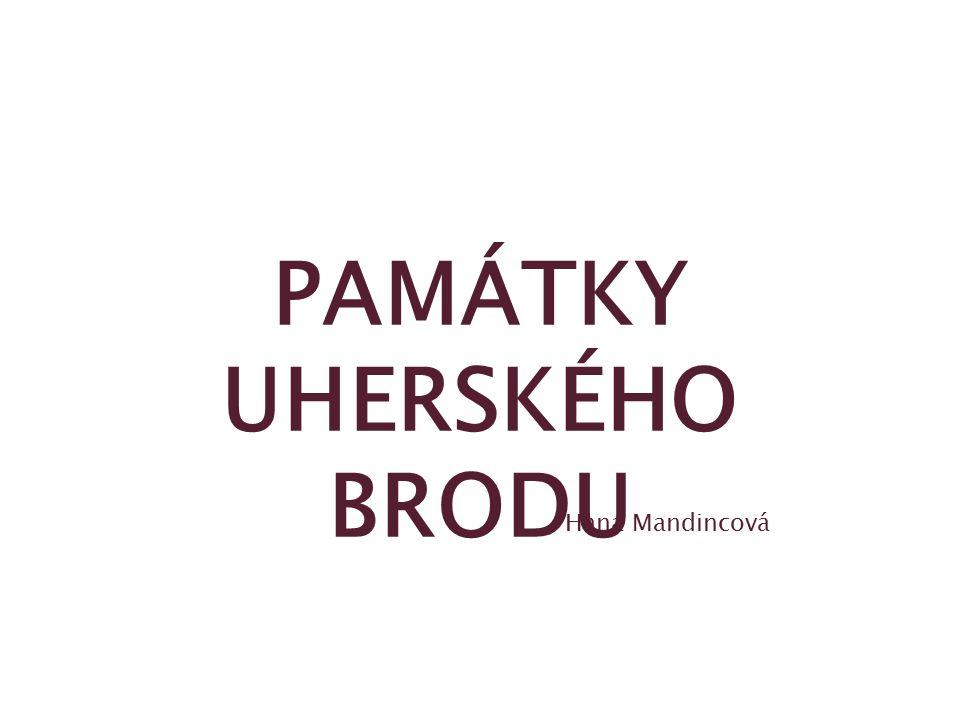 PAMÁTKY UHERSKÉHO BRODU Hana Mandincová