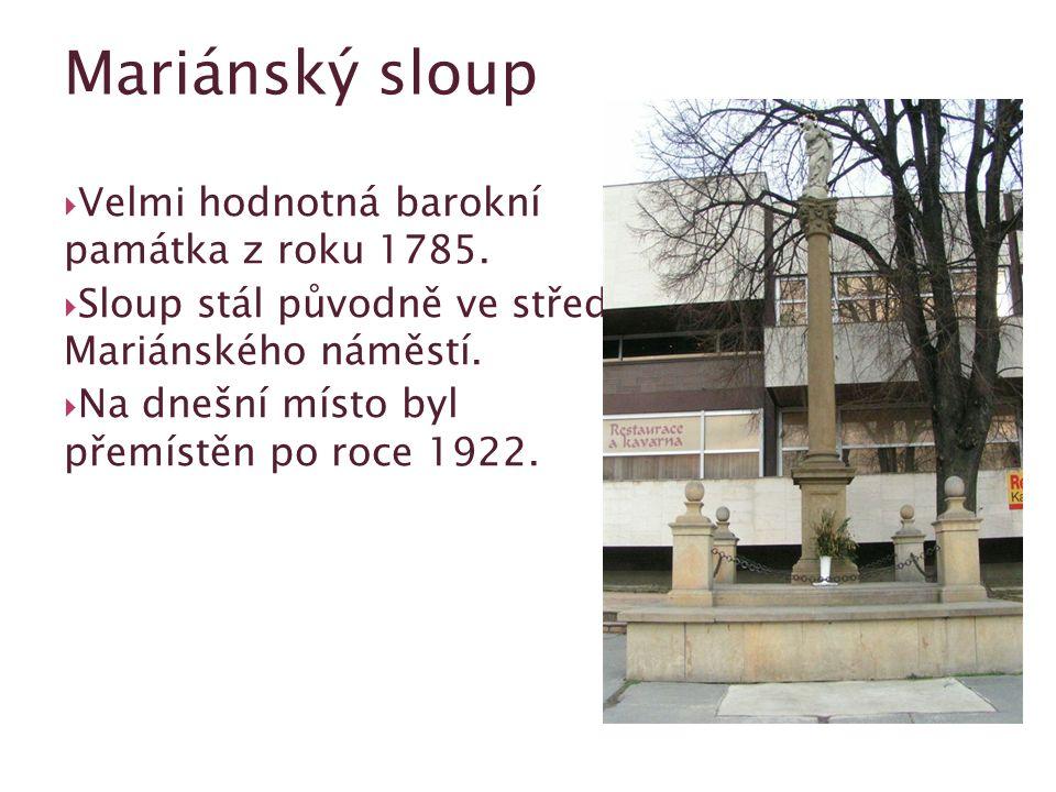  Velmi hodnotná barokní památka z roku 1785.  Sloup stál původně ve středu Mariánského náměstí.