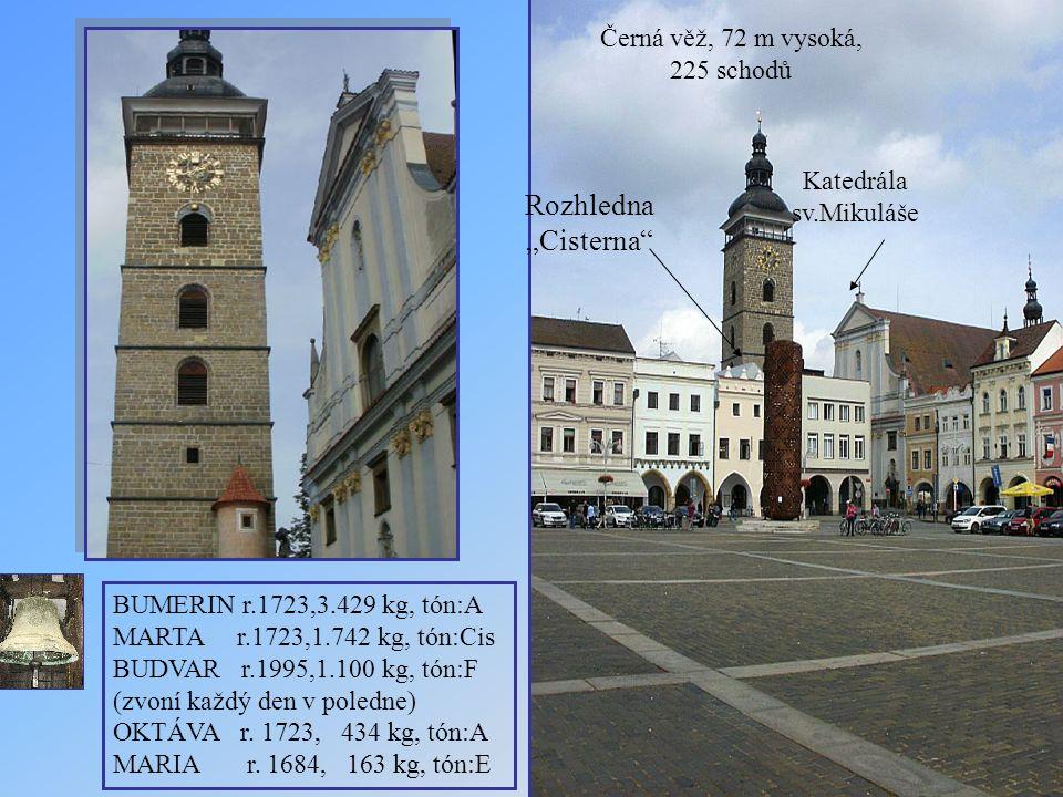 """Černá věž, 72 m vysoká, 225 schodů Katedrála sv.Mikuláše Rozhledna """"Cisterna BUMERIN r.1723,3.429 kg, tón:A MARTA r.1723,1.742 kg, tón:Cis BUDVAR r.1995,1.100 kg, tón:F (zvoní každý den v poledne) OKTÁVA r."""