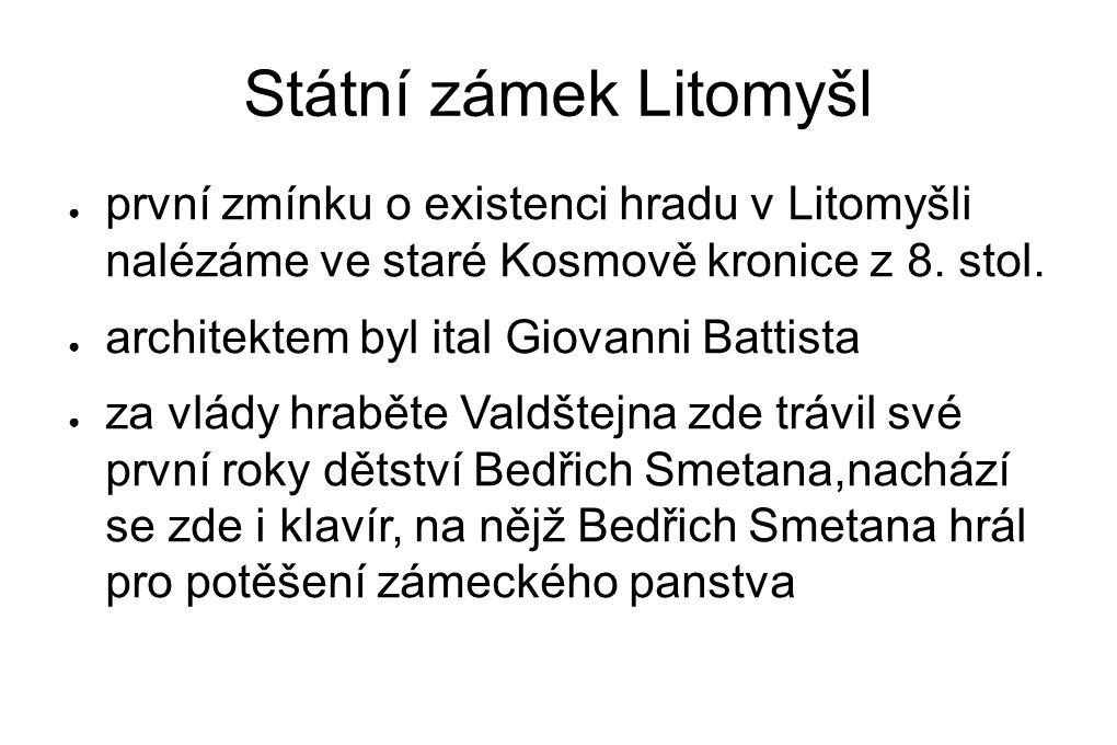 Státní zámek Litomyšl ● první zmínku o existenci hradu v Litomyšli nalézáme ve staré Kosmově kronice z 8.