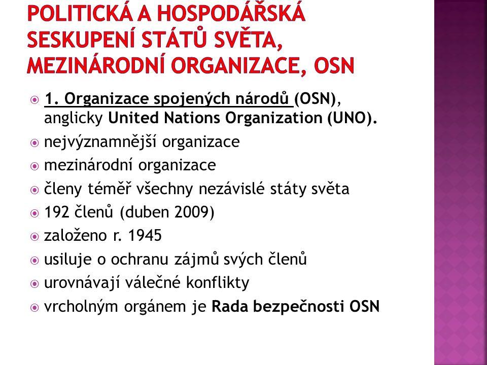  1. Organizace spojených národů (OSN), anglicky United Nations Organization (UNO).