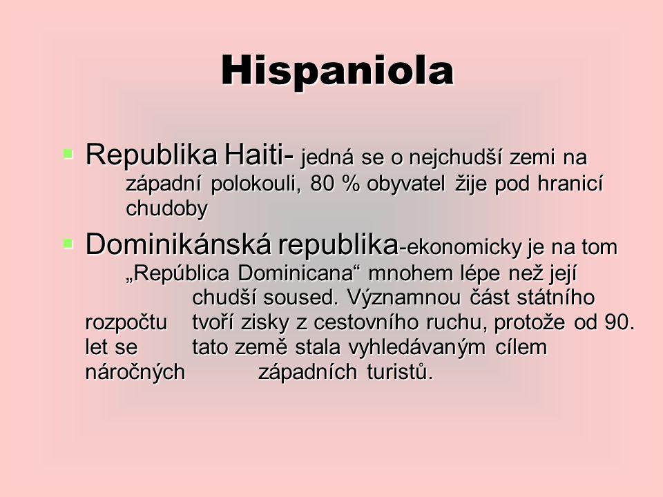 """Hispaniola  Republika Haiti- jedná se o nejchudší zemi na západní polokouli, 80 % obyvatel žije pod hranicí chudoby  Dominikánská republika -ekonomicky je na tom """"República Dominicana mnohem lépe než její chudší soused."""