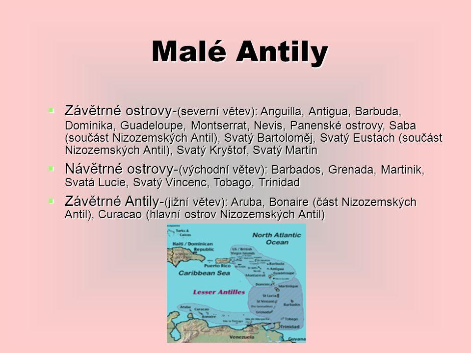 Malé Antily  Závětrné ostrovy- (severní větev): Anguilla, Antigua, Barbuda, Dominika, Guadeloupe, Montserrat, Nevis, Panenské ostrovy, Saba (součást Nizozemských Antil), Svatý Bartoloměj, Svatý Eustach (součást Nizozemských Antil), Svatý Kryštof, Svatý Martin  Návětrné ostrovy- (východní větev): Barbados, Grenada, Martinik, Svatá Lucie, Svatý Vincenc, Tobago, Trinidad  Závětrné Antily- (jižní větev): Aruba, Bonaire (část Nizozemských Antil), Curacao (hlavní ostrov Nizozemských Antil)