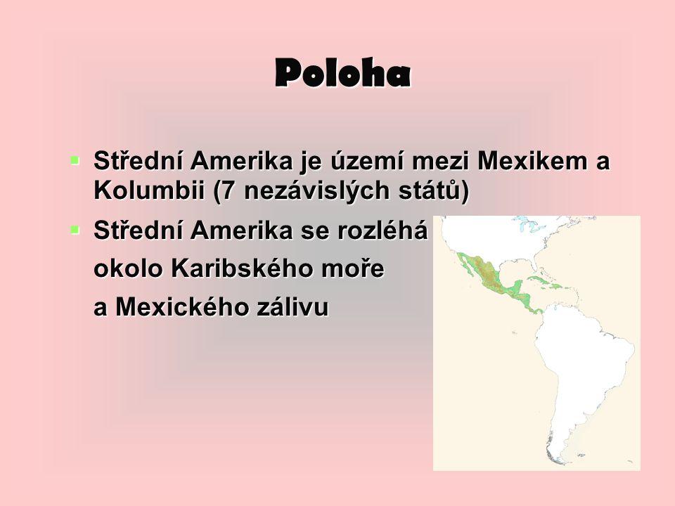 Poloha  Střední Amerika je území mezi Mexikem a Kolumbii (7 nezávislých států)  Střední Amerika se rozléhá okolo Karibského moře a Mexického zálivu
