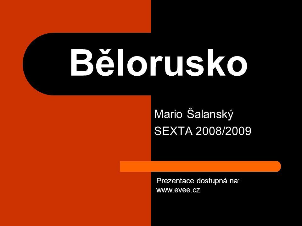 Bělorusko Mario Šalanský SEXTA 2008/2009 Prezentace dostupná na: www.evee.cz