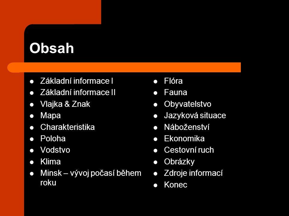 Základní informace I Hlavní město: Minsk Rozloha: 207 600 km 2 ( 84.