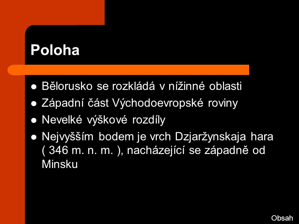 Vodstvo Bělorusko leží na povodí několika velkých evropských řek a současně na rozvodí Černého a Baltského moře Nejvýznamnější řeky: Dněpr, Pripjať, Sož, Berezina, Západní Dvina, Němen, Vilija, Lovati Celková délka řek: 51 000 km Hustota říční sítě: 0,2 až 0,28 km/km2 Zdroj řek: dešťový, sněhový Využití řek: lodní doprava, splavování dřeva, zdroj energie Splavné řeky: Dněpr, Berezina a Němen Největší jezera: Narač ( 79,6 km2 ), Asvějské jezero ( 52,8 km2 ) Nejhlubší jezera: Dlouhé jezero ( 52,8 m ), Riču ( 51,9 m ) Běloruská jezera jsou pozůstatkem po ustupujícím ledovci z konce poslední doby ledové Bažiny a mokřiny Obsah