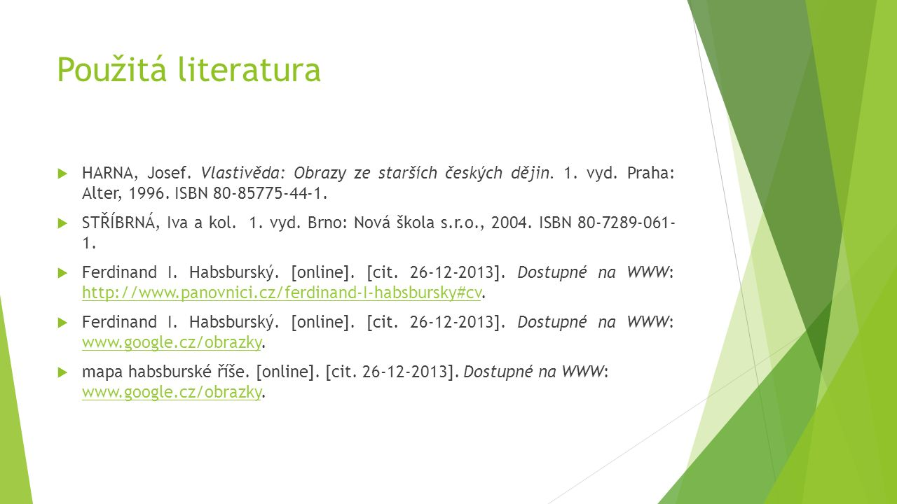 Použitá literatura  HARNA, Josef. Vlastivěda: Obrazy ze starších českých dějin. 1. vyd. Praha: Alter, 1996. ISBN 80-85775-44-1.  STŘÍBRNÁ, Iva a kol