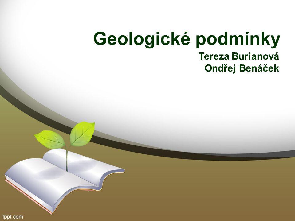 Geologické podmínky Tereza Burianová Ondřej Benáček