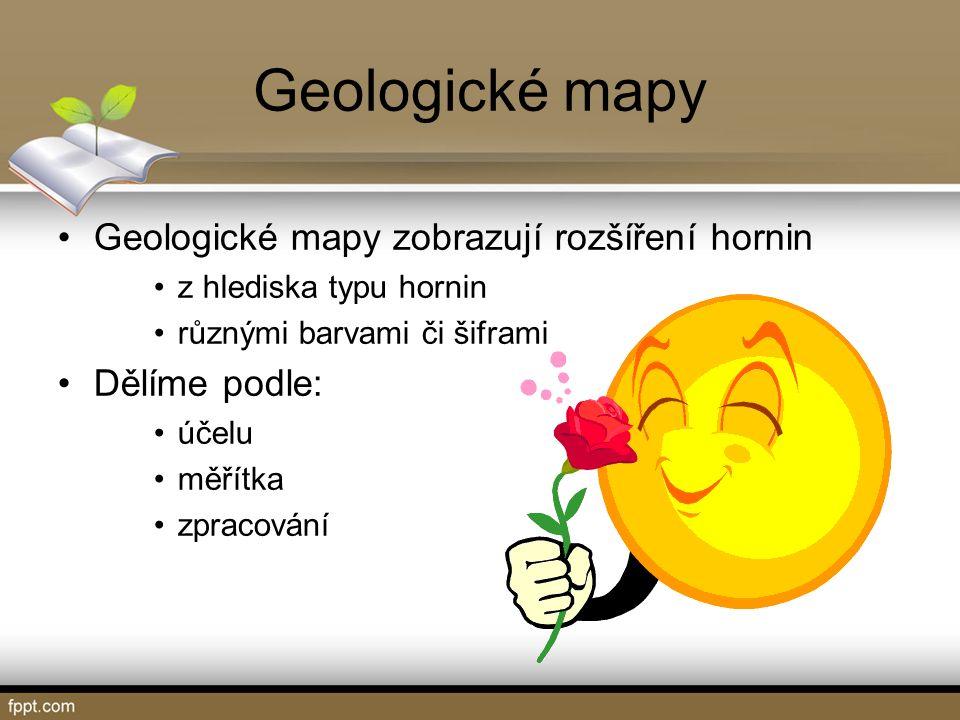 Geologické mapy Geologické mapy zobrazují rozšíření hornin z hlediska typu hornin různými barvami či šiframi Dělíme podle: účelu měřítka zpracování