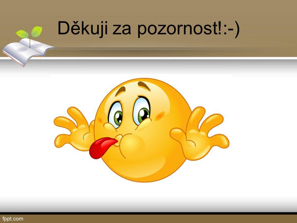 Děkuji za pozornost!:-)