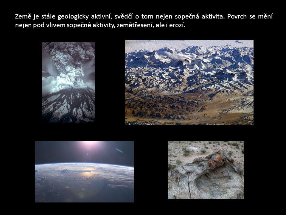 Země je stále geologicky aktivní, svědčí o tom nejen sopečná aktivita.