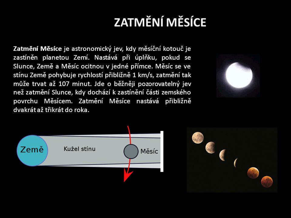 ZATMĚNÍ MĚSÍCE Zatmění Měsíce je astronomický jev, kdy měsíční kotouč je zastíněn planetou Zemí.