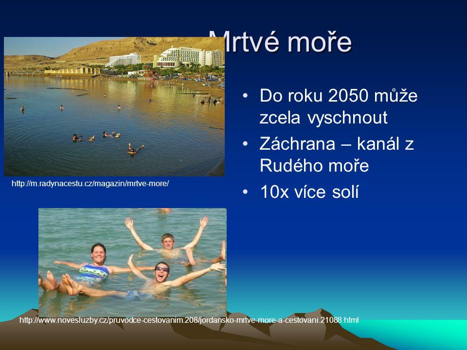 Mrtvé moře Do roku 2050 může zcela vyschnout Záchrana – kanál z Rudého moře 10x více solí http://www.novesluzby.cz/pruvodce-cestovanim.208/jordansko-mrtve-more-a-cestovani.21088.html http://m.radynacestu.cz/magazin/mrtve-more/