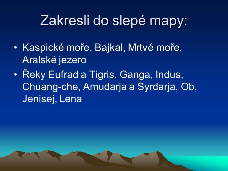 Zakresli do slepé mapy: Kaspické moře, Bajkal, Mrtvé moře, Aralské jezero Řeky Eufrad a Tigris, Ganga, Indus, Chuang-che, Amudarja a Syrdarja, Ob, Jenisej, Lena