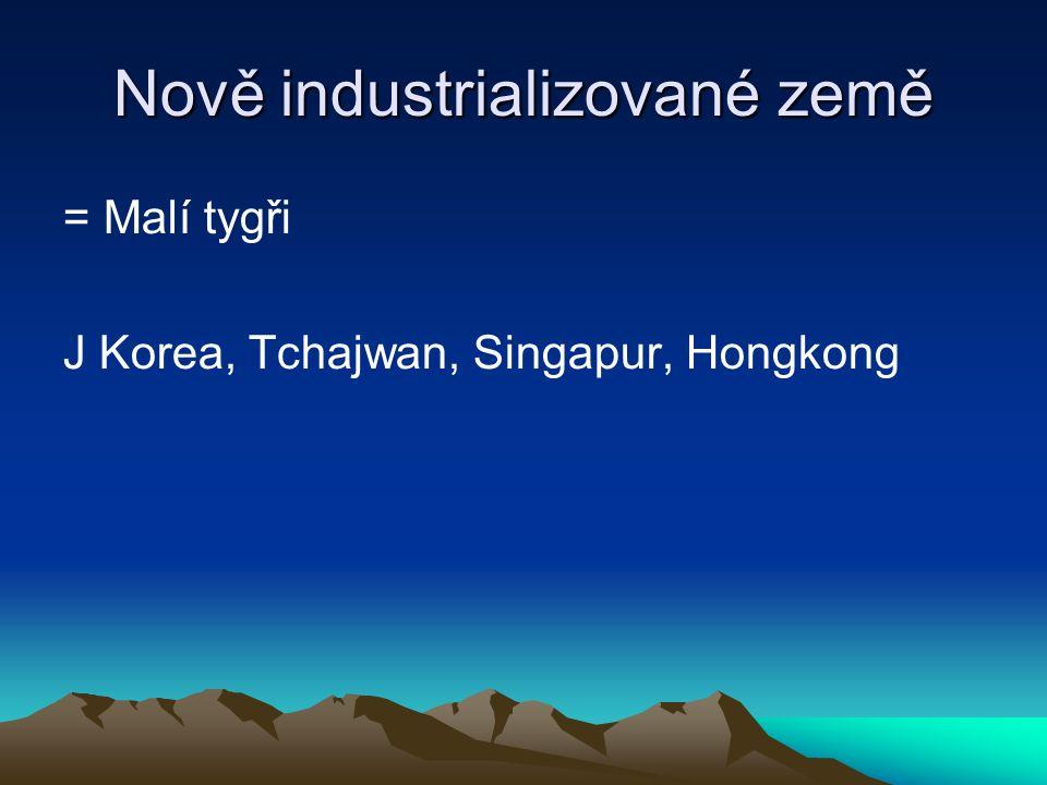 Nově industrializované země = Malí tygři J Korea, Tchajwan, Singapur, Hongkong