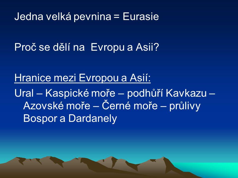 Jedna velká pevnina = Eurasie Proč se dělí na Evropu a Asii.
