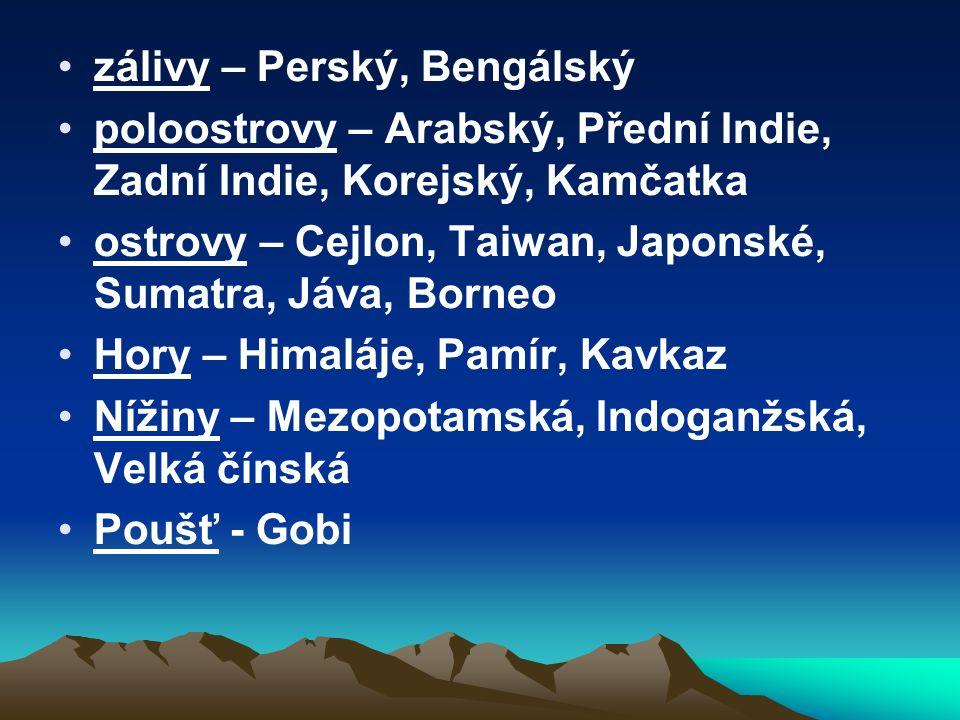 zálivy – Perský, Bengálský poloostrovy – Arabský, Přední Indie, Zadní Indie, Korejský, Kamčatka ostrovy – Cejlon, Taiwan, Japonské, Sumatra, Jáva, Borneo Hory – Himaláje, Pamír, Kavkaz Nížiny – Mezopotamská, Indoganžská, Velká čínská Poušť - Gobi