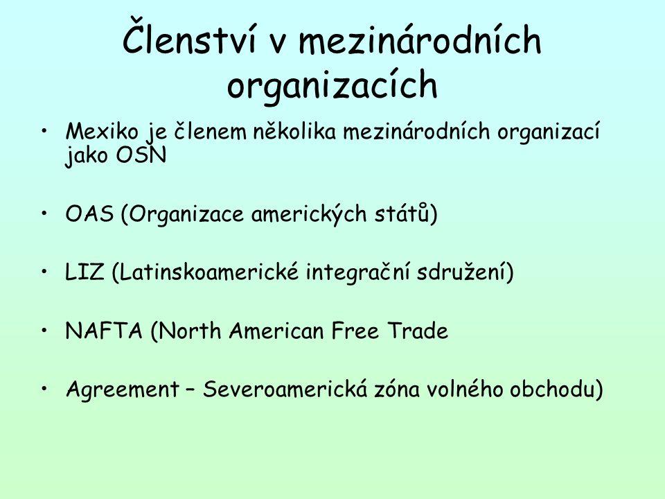 Členství v mezinárodních organizacích Mexiko je členem několika mezinárodních organizací jako OSN OAS (Organizace amerických států) LIZ (Latinskoamerické integrační sdružení) NAFTA (North American Free Trade Agreement – Severoamerická zóna volného obchodu)