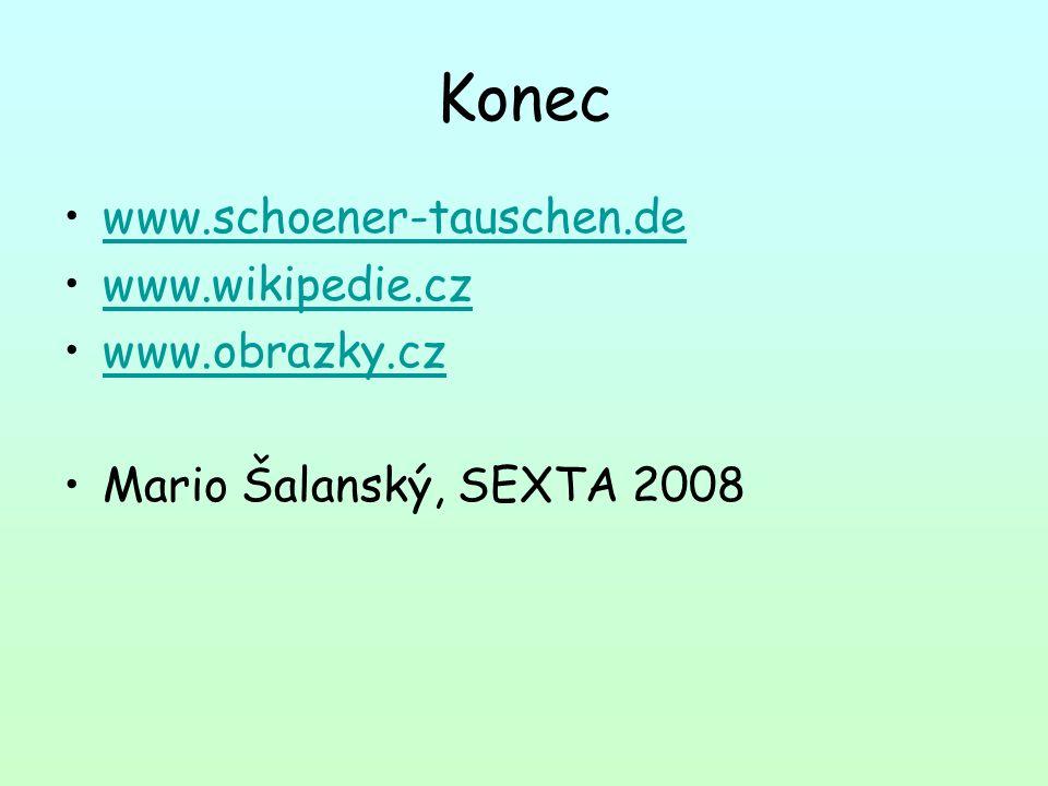 Konec www.schoener-tauschen.de www.wikipedie.cz www.obrazky.cz Mario Šalanský, SEXTA 2008