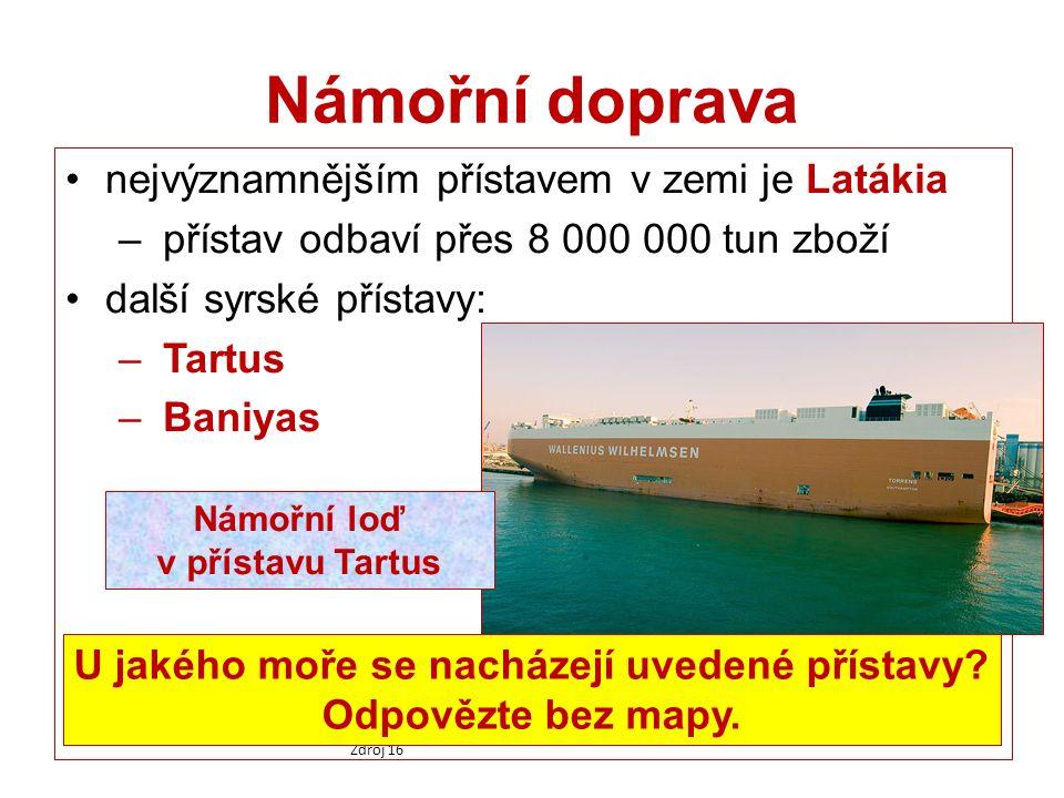 Námořní doprava nejvýznamnějším přístavem v zemi je Latákia – přístav odbaví přes 8 000 000 tun zboží další syrské přístavy: – Tartus – Baniyas Námořní loď v přístavu Tartus Zdroj 16 U jakého moře se nacházejí uvedené přístavy.