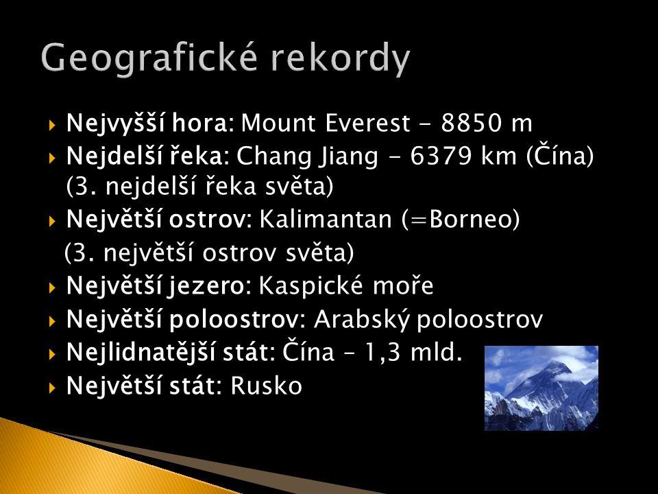  Nejvyšší hora: Mount Everest - 8850 m  Nejdelší řeka: Chang Jiang - 6379 km (Čína) (3.