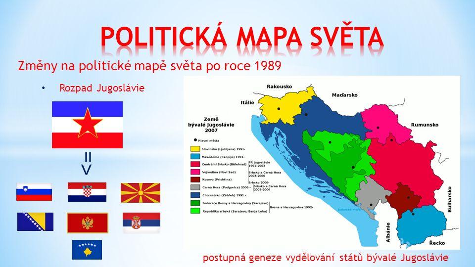 Změny na politické mapě světa po roce 1989 Rozpad Jugoslávie postupná geneze vydělování států bývalé Jugoslávie = ˃