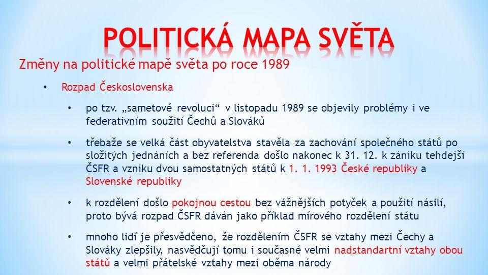 """Změny na politické mapě světa po roce 1989 Rozpad Československa po tzv. """"sametové revoluci"""" v listopadu 1989 se objevily problémy i ve federativním s"""