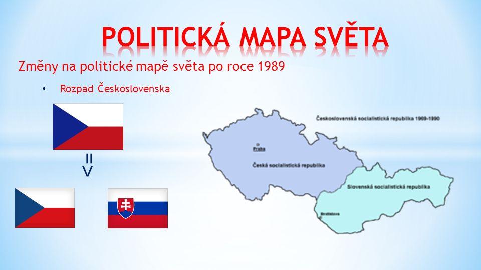 Změny na politické mapě světa po roce 1989 Rozpad Československa = ˃