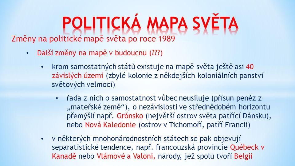 Změny na politické mapě světa po roce 1989 Další změny na mapě v budoucnu (???) krom samostatných států existuje na mapě světa ještě asi 40 závislých