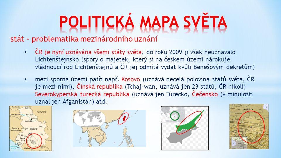 stát – problematika mezinárodního uznání ČR je nyní uznávána všemi státy světa, do roku 2009 ji však neuznávalo Lichtenštejnsko (spory o majetek, kter
