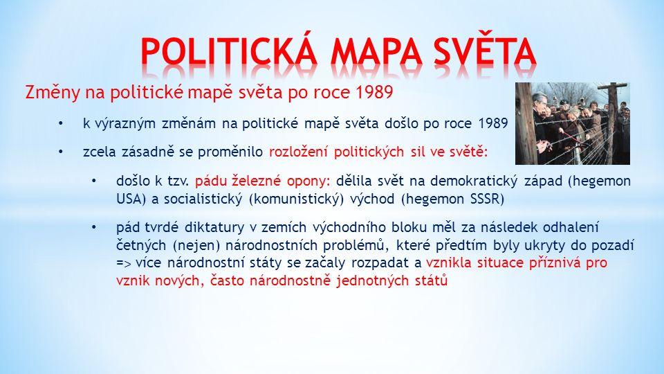 Změny na politické mapě světa po roce 1989 k výrazným změnám na politické mapě světa došlo po roce 1989 zcela zásadně se proměnilo rozložení politických sil ve světě: došlo k tzv.